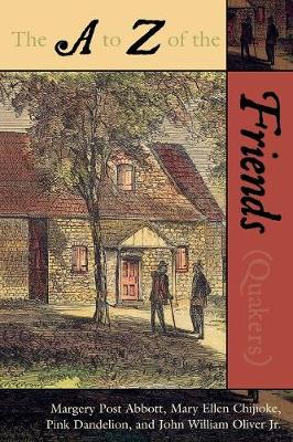 The A to Z of the Friends (Quakers) - The A to Z Guide Series 18 (Paperback)
