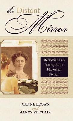 The Distant Mirror: Reflections on Young Adult Historical Fiction - Studies in Young Adult Literature 21 (Hardback)