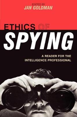 Ethics of Spying: A Reader for the Intelligence Professional - Security and Professional Intelligence Education Series 8 (Paperback)