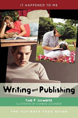 Writing and Publishing: The Ultimate Teen Guide - It Happened to Me 27 (Hardback)