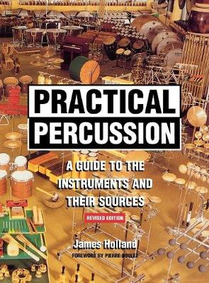Practical Percussion: A Guide to the Instruments and Their Sources (Hardback)