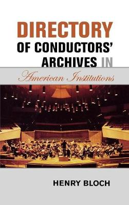 Directory of Conductors' Archives in American Institutions (Hardback)
