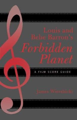 Louis and Bebe Barron's Forbidden Planet: A Film Score Guide - Film Score Guides 4 (Paperback)