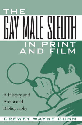 The Gay Male Sleuth in Print and Film: A History and Annotated Bibliography (Paperback)