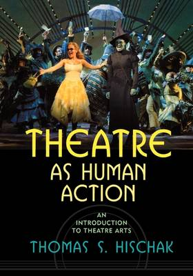 Theatre as Human Action: An Introduction to Theatre Arts (Paperback)