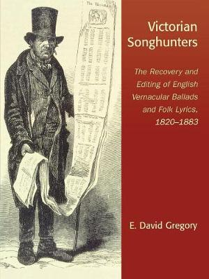 Victorian Songhunters: The Recovery and Editing of English Vernacular Ballads and Folk Lyrics, 1820-1883 (Paperback)