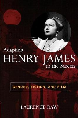 Adapting Henry James to the Screen: Gender, Fiction, and Film (Paperback)