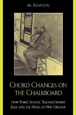 Chord Changes on the Chalkboard: How Public School Teachers Shaped Jazz and the Music of New Orleans - Studies in Jazz 41 (Paperback)