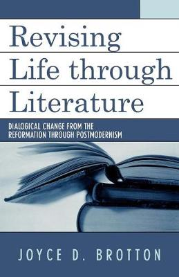 Revising Life Through Literature: Dialogical Change from the Reformation through Postmodernism (Paperback)