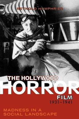 The Hollywood Horror Film, 1931-1941: Madness in a Social Landscape (Paperback)