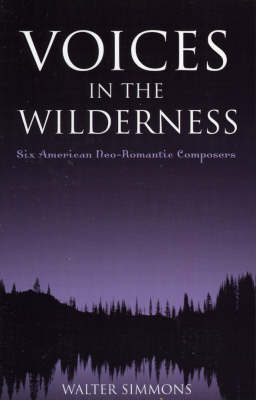 Voices in the Wilderness: Six American Neo-Romantic Composers - Modern Traditionalist Classical Music (Paperback)