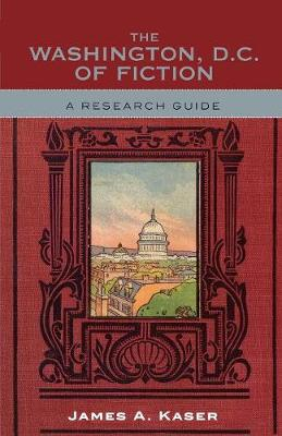 The Washington, D.C. of Fiction: A Research Guide (Paperback)