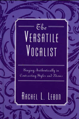 The Versatile Vocalist: Singing Authentically in Contrasting Styles and Idioms (Hardback)