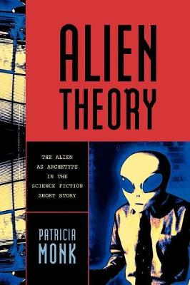 Alien Theory: The Alien as Archetype in the Science Fiction Short Story (Paperback)