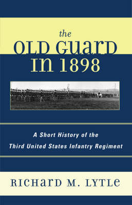 The Old Guard in 1898: A Short History of the Third United States Infantry Regiment (Paperback)