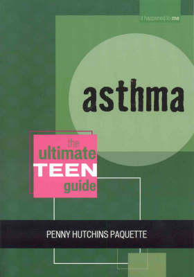 Asthma: The Ultimate Teen Guide - It Happened to Me 5 (Paperback)