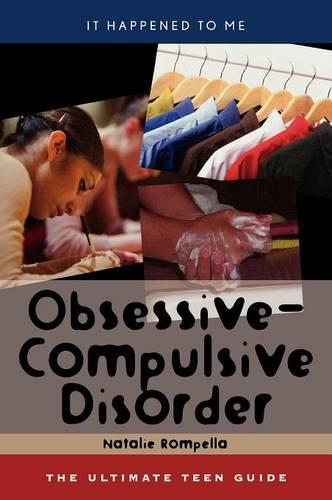 Obsessive-Compulsive Disorder: The Ultimate Teen Guide - It Happened to Me 25 (Hardback)