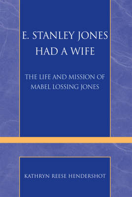 E. Stanley Jones Had a Wife: The Life and Mission of Mabel Lossing Jones - Pietist and Wesleyan Studies 21 (Paperback)