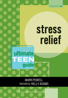 Stress Relief: The Ultimate Teen Guide - It Happened to Me 3 (Paperback)