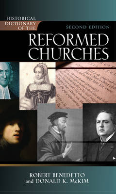 Historical Dictionary of the Reformed Churches - Historical Dictionaries of Religions, Philosophies, and Movements Series 99 (Hardback)