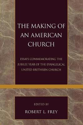 The Making of an American Church: Essays Commemorating the Jubilee Year of the Evangelical United Brethren Church - Pietist and Wesleyan Studies (Paperback)