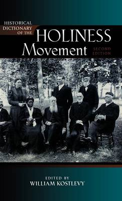Historical Dictionary of the Holiness Movement - Historical Dictionaries of Religions, Philosophies, and Movements Series 98 (Hardback)