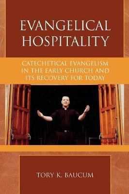 Evangelical Hospitality: Catechetical Evangelism in the Early Church and its Recovery for Today - Pietist and Wesleyan Studies 25 (Paperback)