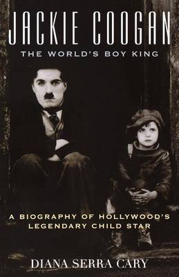 Jackie Coogan: The World's Boy King: A Biography of Hollywood's Legendary Child Star - The Scarecrow Filmmakers Series 100 (Paperback)