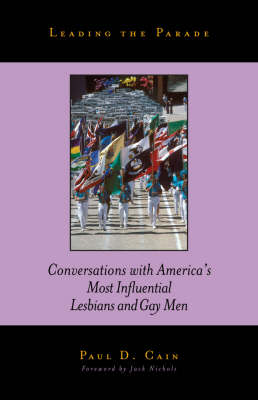 Leading the Parade: Conversations with America's Most Influential Lesbians and Gay Men (Paperback)