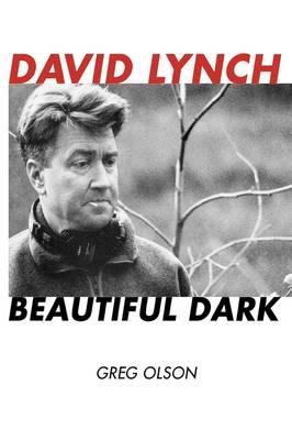 David Lynch: Beautiful Dark - The Scarecrow Filmmakers Series 126 (Hardback)