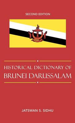 Historical Dictionary of Brunei Darussalam - Historical Dictionaries of Asia, Oceania and the Middle East 69 (Hardback)