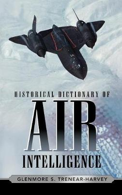 Historical Dictionary of Air Intelligence - Historical Dictionaries of Intelligence and Counterintelligence 9 (Hardback)