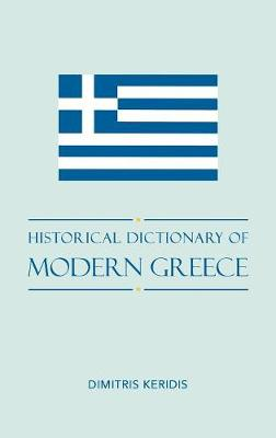 Historical Dictionary of Modern Greece - Historical Dictionaries of Europe 71 (Hardback)