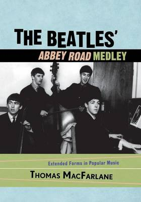 The Beatles' Abbey Road Medley: Extended Forms in Popular Music (Paperback)