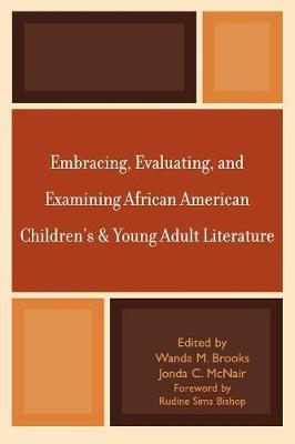 Embracing, Evaluating, and Examining African American Children's and Young Adult Literature (Paperback)