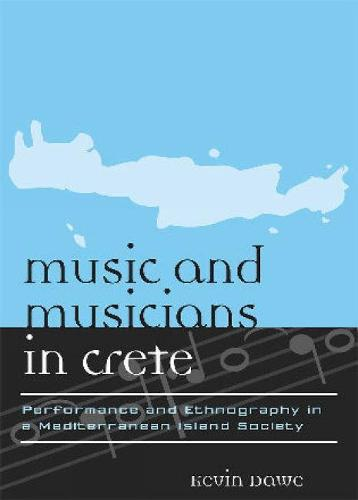 Music and Musicians in Crete: Performance and Ethnography in a Mediterranean Island Society - Europea: Ethnomusicologies & Modernities 7 (Paperback)