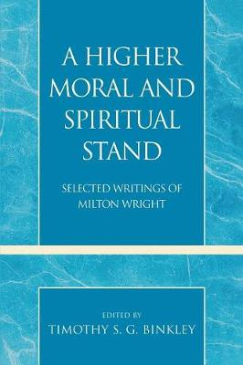A Higher Moral and Spiritual Stand: Selected Writings of Milton Wright - Pietist and Wesleyan Studies 29 (Paperback)