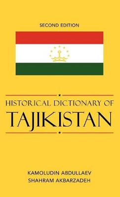 Historical Dictionary of Tajikistan - Historical Dictionaries of Asia, Oceania and the Middle East 73 (Hardback)