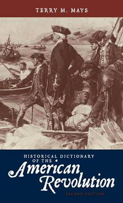 Historical Dictionary of the American Revolution - Historical Dictionaries of War, Revolution, and Civil Unrest 39 (Hardback)