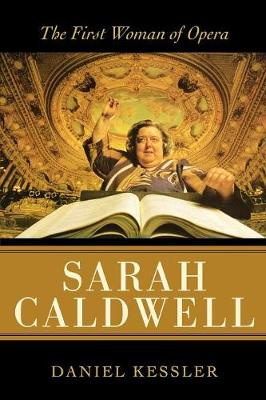 Sarah Caldwell: The First Woman of Opera (Paperback)