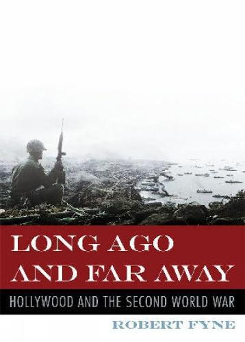 Long Ago and Far Away: Hollywood and the Second World War (Hardback)