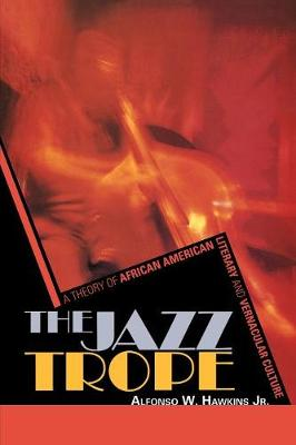 The Jazz Trope: A Theory of African American Literary and Vernacular Culture - African American Cultural Theory and Heritage 1 (Paperback)