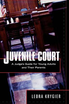 Juvenile Court: A Judge's Guide for Young Adults and Their Parents (Hardback)