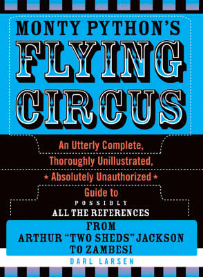 Monty Python's Flying Circus: An Utterly Complete, Thoroughly Unillustrated, Absolutely Unauthorized Guide to Possibly All the References (Hardback)