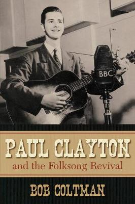 Paul Clayton and the Folksong Revival - American Folk Music and Musicians Series 10 (Paperback)