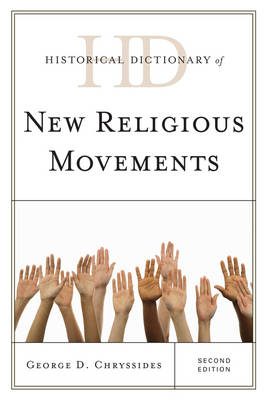 Historical Dictionary of New Religious Movements - Historical Dictionaries of Religions, Philosophies, and Movements Series (Hardback)