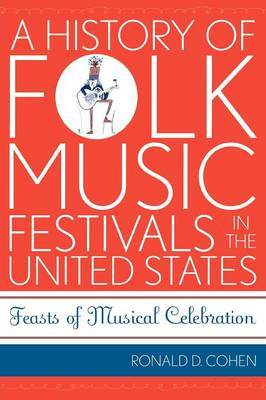 A History of Folk Music Festivals in the United States: Feasts of Musical Celebration - American Folk Music and Musicians Series 11 (Paperback)