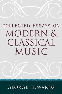 Collected Essays on Modern and Classical Music (Paperback)