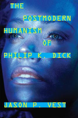 The Postmodern Humanism of Philip K. Dick (Paperback)