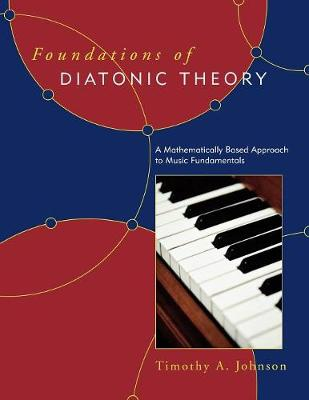 Foundations of Diatonic Theory: A Mathematically Based Approach to Music Fundamentals (Paperback)